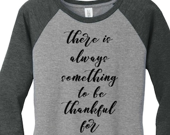 There is Always Something to be Thankful For, Thanksgiving, Womens Raglan Shirt in Sizes Small-4X, Plus Size Clothing, Plus Size T Shirts