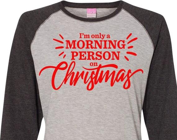I'm Only A Morning Person On Christmas, Christmas Shirt, Matching Christmas Shirts, Plus Size Christmas Shirt, Family Christmas Shirts