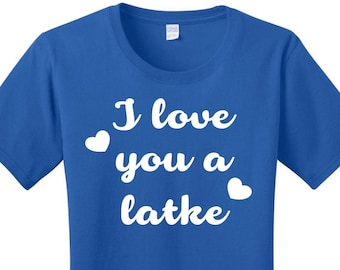 I Love You A Latke, Hanukkah, Chanukah, Jewish Holiday, Festival of Lights, Women's T-shirts in 7 Colors in Sizes Small-4X, Plus Size