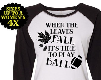 When The Leaves Fall It's Time To Play Ball, Fall Shirt, Football Shirt, Southern Shirt, Plus Size Fall, Plus Size Shirt, Thanksgiving Shirt