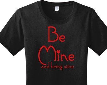 Be Mine and Bring Wine, Heart, Valentines Day, Women's Graphic T-shirt in 7 Different Colors in Sizes Small-4X, Plus Size