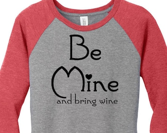 Be Mine And Bring Wine, Heart, Valentines Day, Womens Baseball Raglan 2 Tone 3/4 Sleeve Tops in Sizes Small-4X, Plus Size