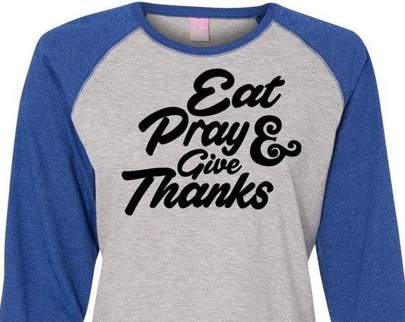 Eat Pray and Give Thanks, Thanksgiving Shirt, Plus Size Fall Shirt, Matching Thanksgiving Shirt, Family Thanksgiving Shirt, Plus Size Shirt