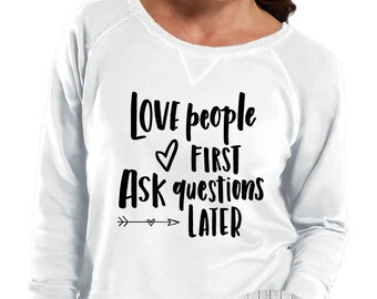 Love People First Ask Questions Later Sweatshirt, Sizes Small-4X, Plus Size Sweatshirt, Valentines Day Shirt, Valentines Day Sweatshirt