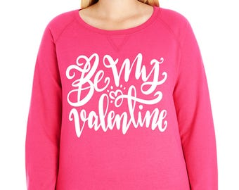 Be My Valentine Pullover Sweatshirt, Sizes Small-4X, Plus Size Sweatshirt, Valentines Shirt, Valentines Day Shirt, Valentines Day Sweatshirt