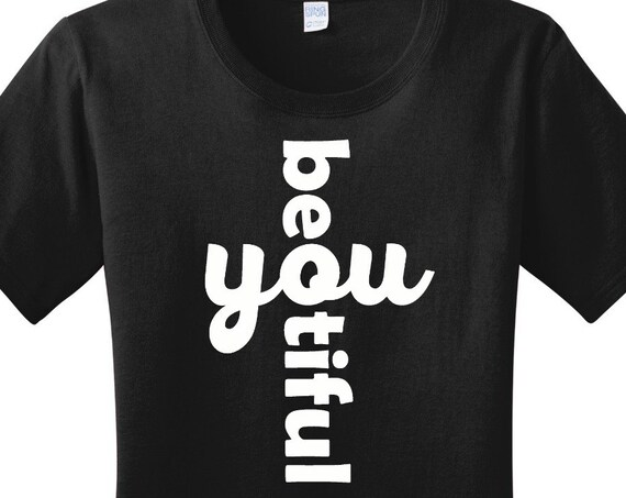 Be You Beautiful Women's Graphic T-shirt in 7 Different Colors in Sizes Small-4X, Plus Size