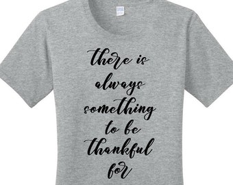 There is Always Something to be Thankful For, Thanksgiving Shirt, Women's T-shirt in Sizes Small-4X, Plus Size Clothing, Plus Size T Shirts