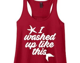 I Washed Up Like This, Mermaid Tee, Mermaid Tank, Beach Shirt, Beach Tank, Cruise Shirt,Vacation Shirt,Plus Size Clothing,Plus Size Tank Top