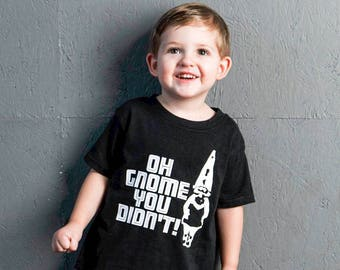 Oh Gnome You Didn't, Toddler T-Shirt in 11 Different Colors in Sizes 2T-5/6