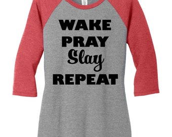 Wake Pray Slay Repeat, Spiritual, Inspirational, Funny Baseball Raglan 2 Tone 3/4 Sleeve Womens Tops Shirts in Sizes Small-4X, Plus Size