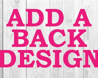 ADD ON- Add A Back Design To Any Shirt, Custom