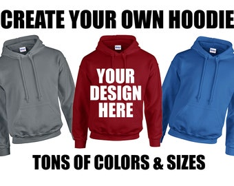 Create Your Own Sweatshirt, Custom Hoodie, Custom Sweatshirt, Personalized Hoodie, Unisex Hoodie, Customized Pullover, Custom Hooded Shirt