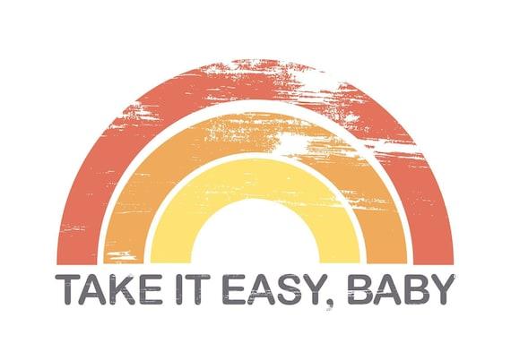 TAKE IT EASY Baby, Take It Easy Tshirt, Take It Easy Tee, Rainbow Tshirts, Rainbow Shirt