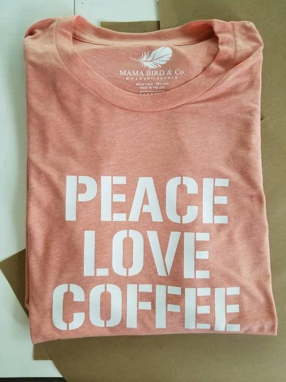 PEACE LOVE COFFEE, Coffee Tshirts, Coffee Shirts, Coffee Tshirt, Peace Love Coffee Tshirt