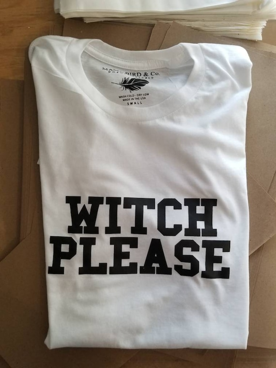 WITCH PLEASE Tshirts, Witch Please, Witch Please Tee, Witch Tees, Witchy Tshirts, Witch Please Shirts, Witch Tshirts