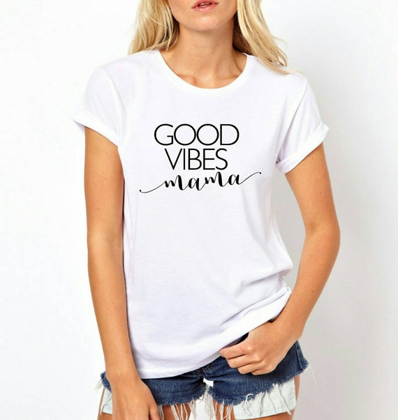 GOOD VIBES MAMA, Good Vibes Tshirt, Good Vibes, Good Vibes , Good Vibes, Mom Tee, Good Vibes Tshirts, Good Vibes Mama Shirts, Good Vibes