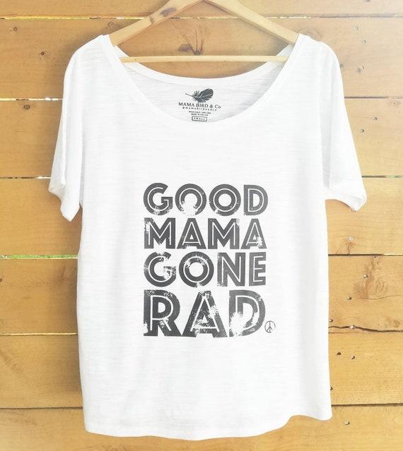 Good Mama Gone RAD, Rad Mama, Rad Mom, Good Mama Gone Rad Tshirt, Rad Tshirt, Rad Mom Tshirt, Rad Mama Tee, Rad Mama Shirt