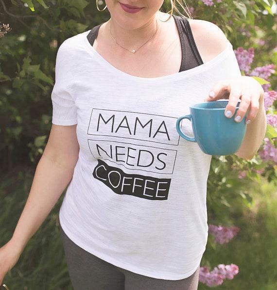 MAMA NEEDS COFFEE, Off Shoulder, Coffee Tee, Mama Needs Coffee Tshirt, Coffee Lover Tshirt, Coffee Tees, Coffee Lovers Gift, Coffee Tshirt