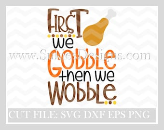 Thanksgiving svg files: First We Gobble Then We Wobble SVG File For Cricut and Cameo fall svg files,turkey svg,thanksgiving svg