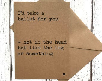 I'd take a bullet for you, best friend card, love card, funny love card, funny anniversary card, girlfriend card, boyfriend card