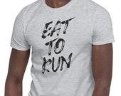 Eat to Run / Running T-Shirt for men / Trailrunning / Marathon / Ultrarunning /