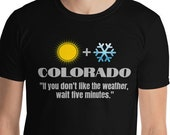 "Colorado T-Shirt - Mens Tee - ""If you don't like the weather, wait five minutes."" - CO joke / humor / sun and snow"