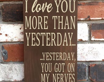 I Love You More Than Yesterday You Got On My Nerves - Wood Sign - Anniversary - Bedroom - Funny - Valentine's Day