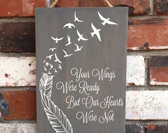 Your Wings Were Ready But Our Hearts Were Not - wood sign - memorial - funeral - mourning loss quotes - my heart was not - variation