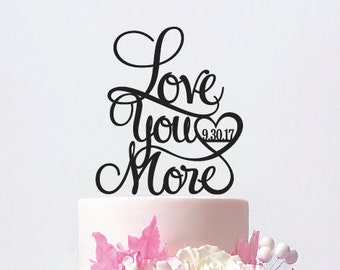 Love you more Wedding Cake Topper with your date / ST014