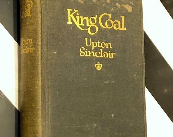 King Coal by Upton Sinclair (1917) hardcover book
