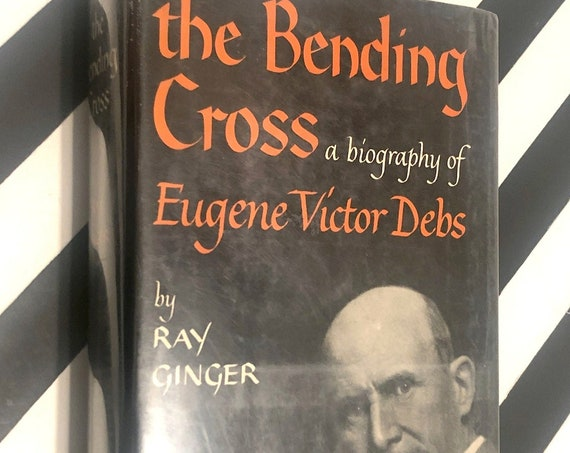 The Bending Cross, a Biography of Eugene Debs by Ray Ginger (1949) first edition book