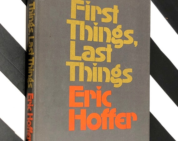 First Things, Last Things by Eric Hoffer (1971) first edition book