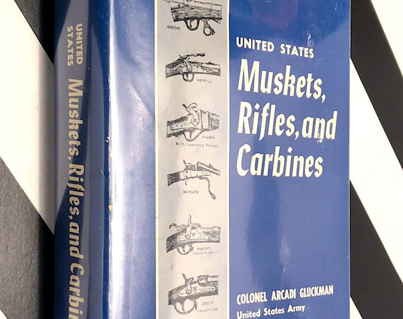 United States Muskets, Rifles, and Carbines by Colonel Arcadi Gluckman (1959)