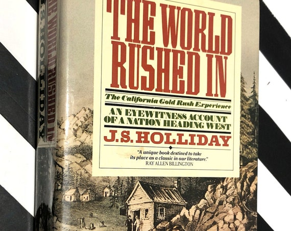 The World Rushed in by J. S. Holliday (1981) hardcover book
