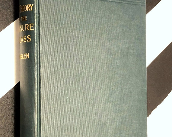 The Theory of the Leisure Class by Thorsten Veblen (1899) hardcover book