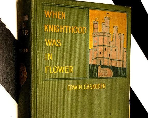 When Knighthood was in Flower by Edwin Caskoden (1899) hardcover book