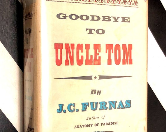 Goodbye to Uncle Tom by J.C. Furnas (1956) hardcover book