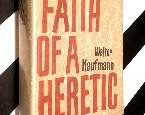 The Faith of a Heretic by Walter Kaufmann (1961) hardcover book