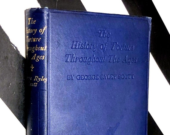 The History of Torture Throughout the Ages by George Ryley Scott (1940) hardcover book