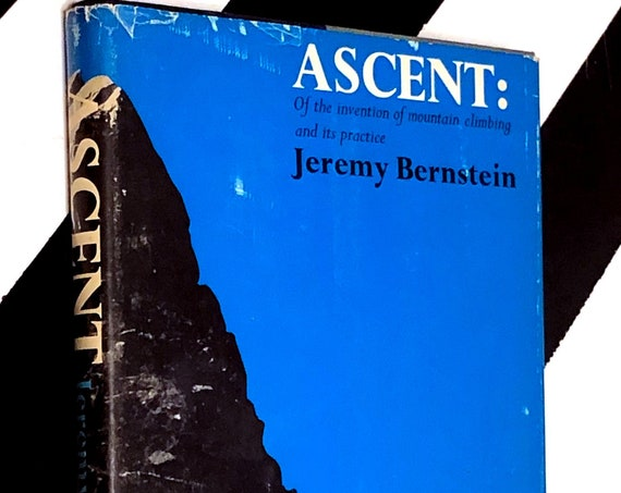Ascent: Of the Invention of Mountain Climbing and its Practice by Jeremy Bernstein (1965) hardcover book