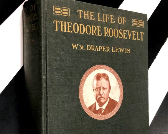 The Life of Theodore Roosevelt by WM. Draper Lewis, Ph. D. (1919) hardcover book