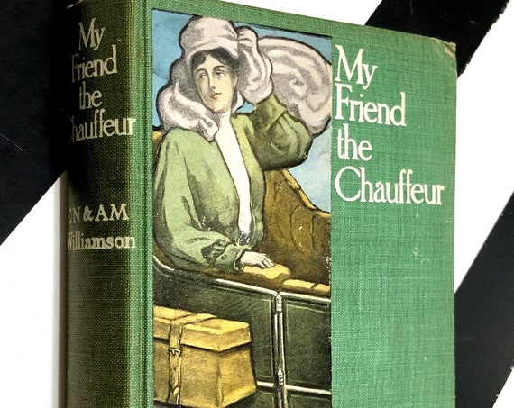 My Friend the Chauffeur by C. N. Williamson and A. M. Williamson (1913) hardcover book
