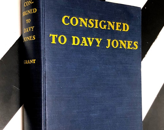 Consigned to Davy Jones by Captain George H. Grant (1934) hardcover book