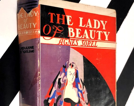 The Lady of Beauty: Agnes Sorel First Royal Favourite of France by Jehanne D'Orliac (1931) hardcover first edition book