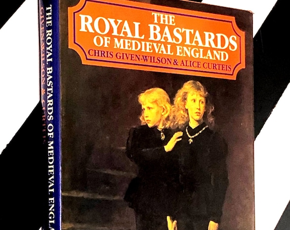 The Royal Bastards of Medieval England by Chris Given-Wilson & Alice Curteis (1984) hardcover book