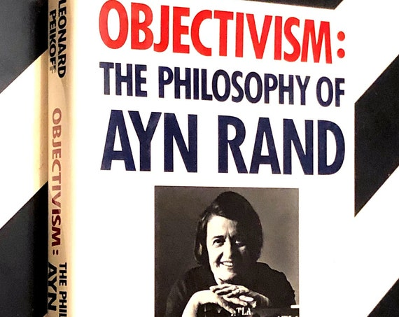 Objectivism: The Philosophy of Ayn Rand by Leonard Peikoff (1991) hardcover book