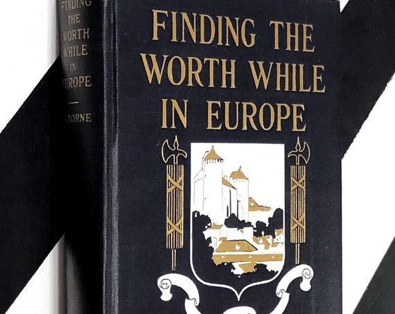 Finding the Worth While in Europe by Albert B. Osborne (1924) hardcover book