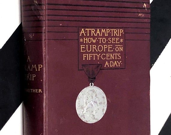 A Tramp Trip: How to See Europe on Fifty Cents a Day by Lee Meriwether (1899) hardcover book