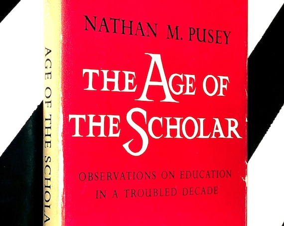 The Age of the Scholar by Nathan M. Pusey (1964) hardcover book