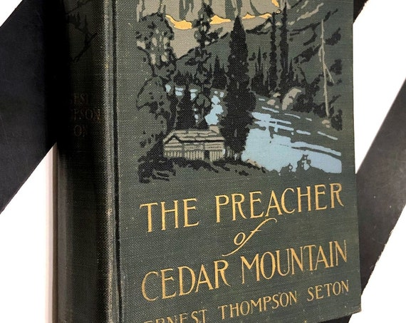 The Preacher of Cedar Mountain: A Tale of the Open Country by Ernest Thompson Seton (1917) hardcover book